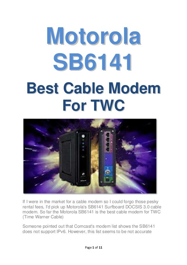 Motorola SB6141 Best Cable Modem For TWC  If I were in the market for a cable modem so I could forgo those pesky rental fe...