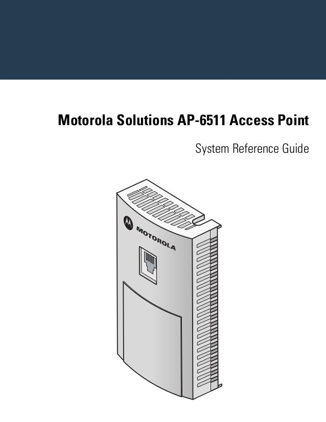 Motorola solutions ap 6511 access point system reference guide (part no. 72 e-146915-01 rev. a)