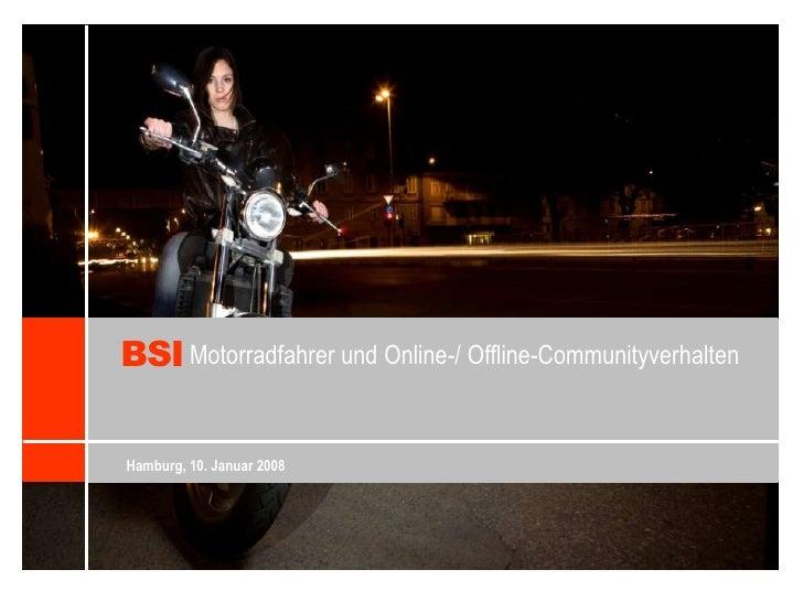 BSI<br />Motorradfahrer und Online-/ Offline-Communityverhalten<br />Hamburg, 10. Januar 2008<br />