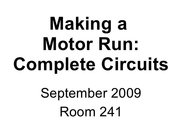 Making a  Motor Run: Complete Circuits September 2009 Room 241