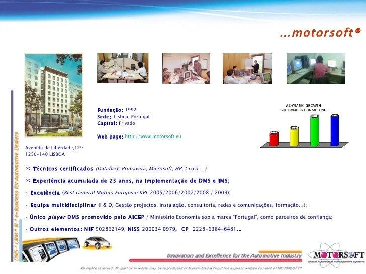 Fundação:  1992 Sede:  Lisboa, Portugal Capital:  Privado Web page:   http://www.motorsoft.eu   Avenida da Liberdade,129 ...