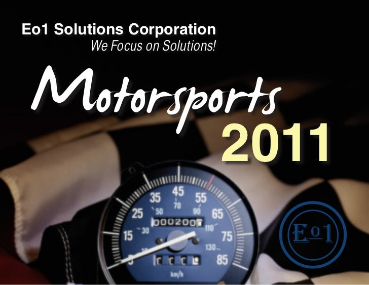Eo1 Solutions Corporation         We Focus on Solutions! Motorsports         2011                                  e o1