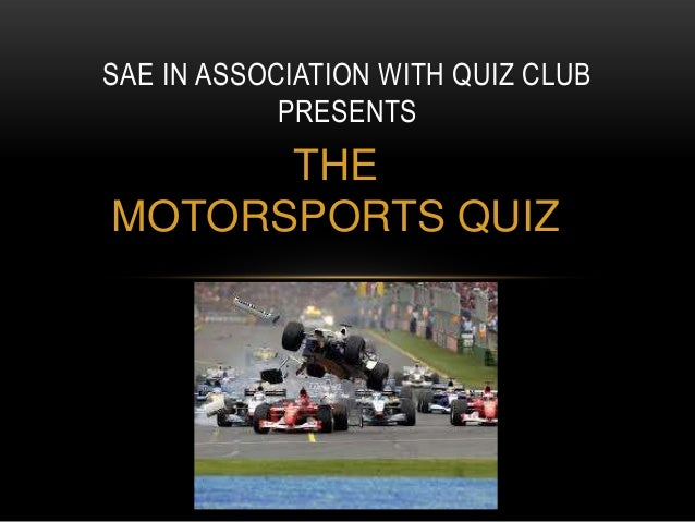 SAE IN ASSOCIATION WITH QUIZ CLUB PRESENTS  THE MOTORSPORTS QUIZ