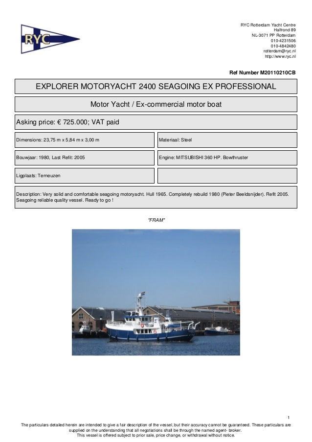 RYC offers this quality explorer motoryacht 2400 Ex prof FOR SALE.  Reduced price: Euro 725.000,-