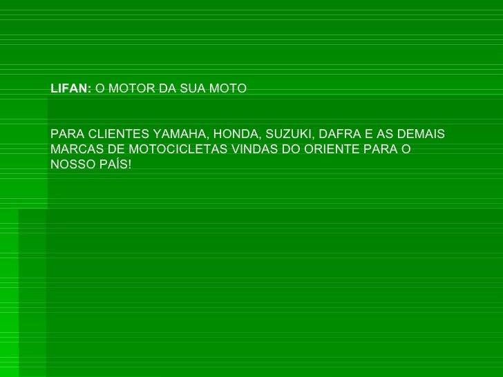 LIFAN:  O MOTOR DA SUA MOTO PARA CLIENTES YAMAHA, HONDA, SUZUKI, DAFRA E AS DEMAIS MARCAS DE MOTOCICLETAS VINDAS DO ORIENT...