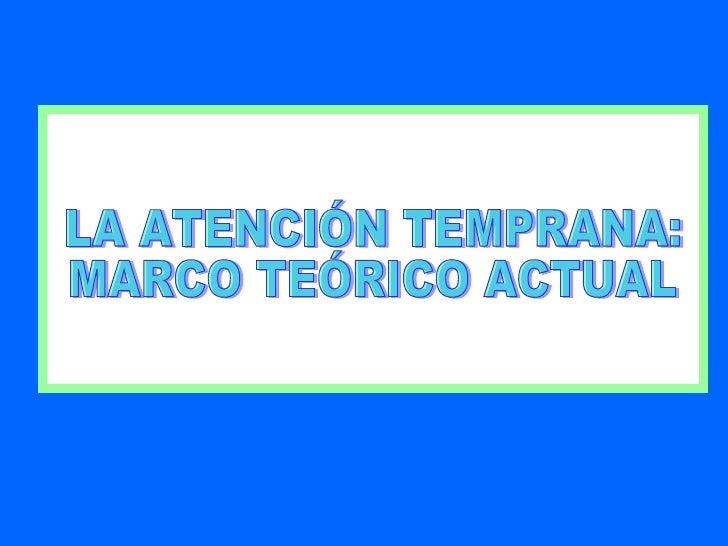 LA ATENCIÓN TEMPRANA: MARCO TEÓRICO ACTUAL