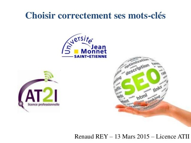 Choisir correctement ses mots-clés Renaud REY – 13 Mars 2015 – Licence ATII