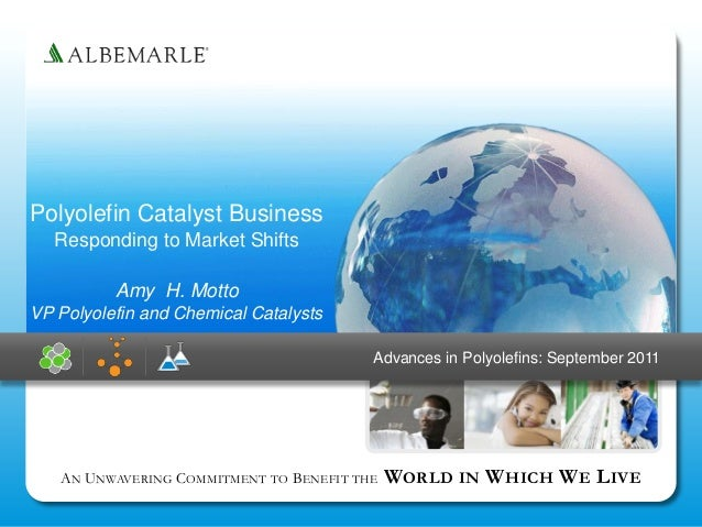 Polyolefin Catalyst Business  Responding to Market Shifts          Amy H. MottoVP Polyolefin and Chemical Catalysts       ...