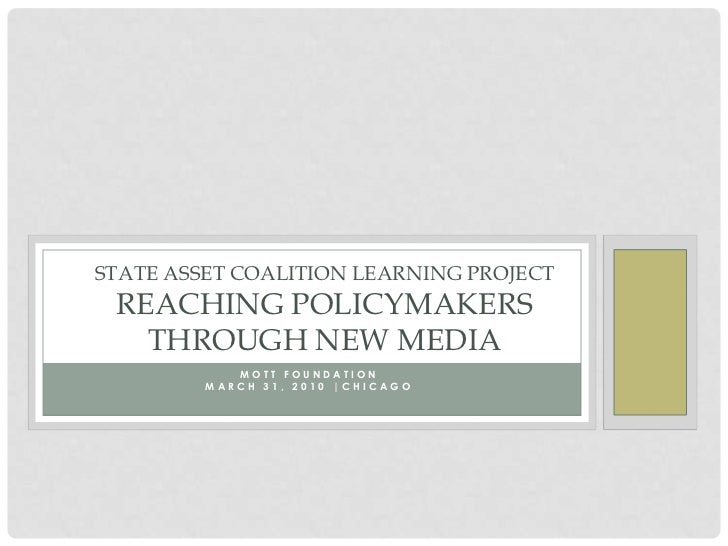 State asset Coalition Learning Projectreaching policymakers through new media<br />Mott FoundationMarch 31, 2010 |Chicago<...