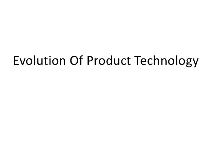 Evolution Of Product Technology