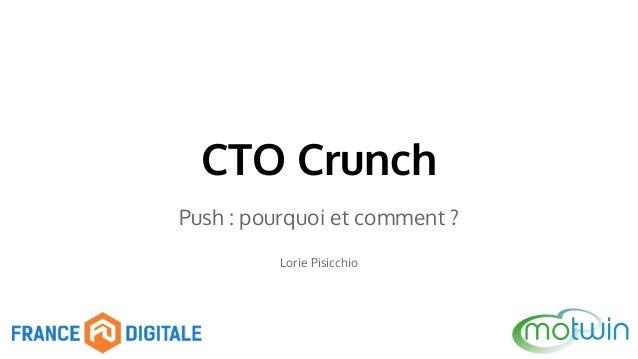 CTO Crunch  Push : pourquoi et comment ?  Lorie Pisicchio