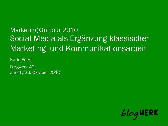 Blogwerk AG Marketing On Tour 2010 Social Media als Ergänzung klassischer Marketing- und Kommunikationsarbeit Karin Friedl...