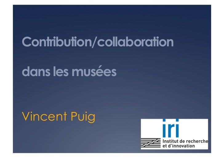 Contribution/collaborationdans les muséesVincent Puig