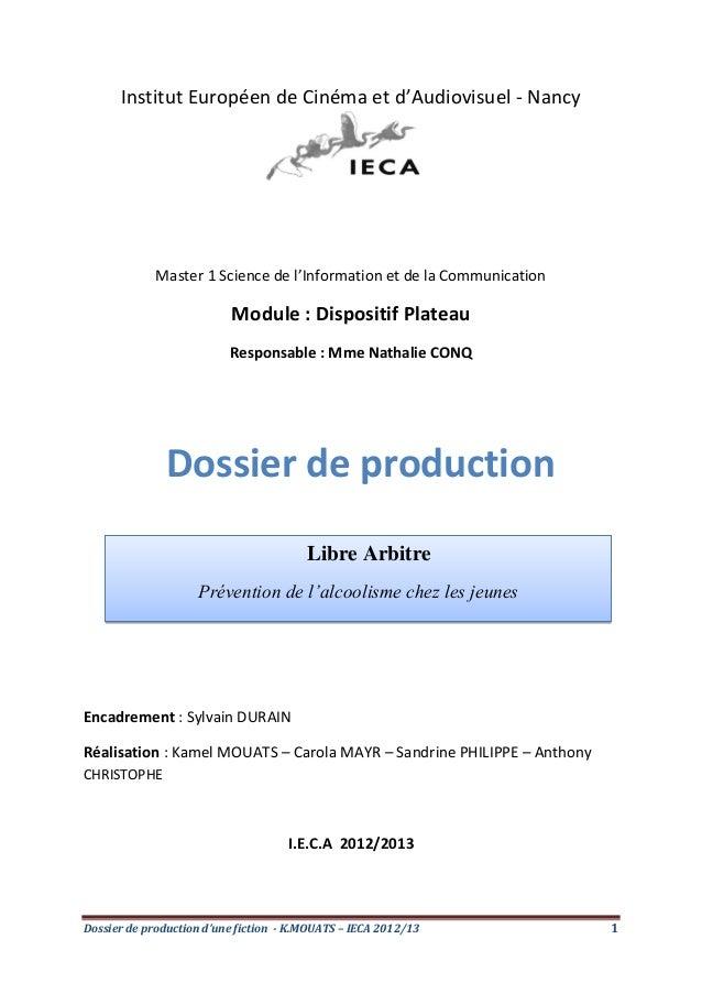 Dossier de production d'une fiction - K.MOUATS – IECA 2012/13 1Institut Européen de Cinéma et d'Audiovisuel - NancyMaster ...