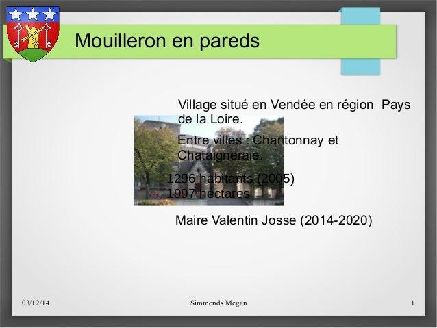 Mouilleron en pareds  Village situé en Vendée en région Pays  de la Loire.  Entre villes : Chantonnay et  Chataigneraie.  ...