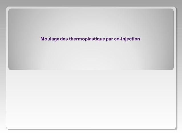 INTRODUCTION Le moulage par co-injection est un procédé de transformation qui recouvre les techniques d'injection (séquent...