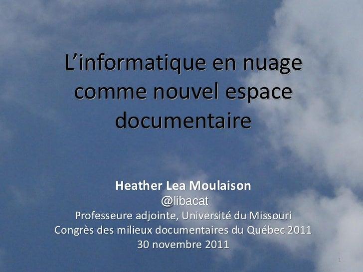 L'informatique en nuage  comme nouvel espace       documentaire           Heather Lea Moulaison                     @libac...