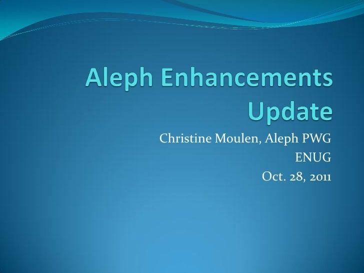 Christine Moulen, Aleph PWG                       ENUG                 Oct. 28, 2011