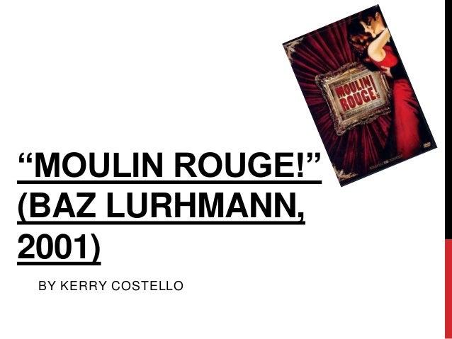"""""""MOULIN ROUGE!""""(BAZ LURHMANN,2001) BY KERRY COSTELLO"""