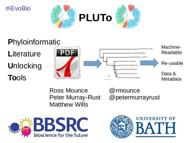 PLUTo Phyloinformatic Literature Unlocking Tools Ross Mounce @rmounce Peter Murray-Rust @petermurrayrust Matthew Wills Mac...