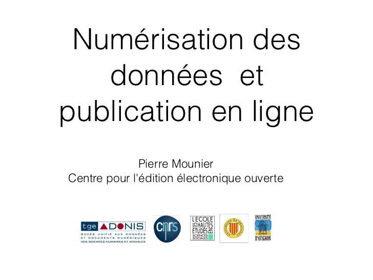 <ul><li>Pierre Mounier </li></ul><ul><li>Centre pour l'édition électronique ouverte </li></ul>Numérisation des données  et...