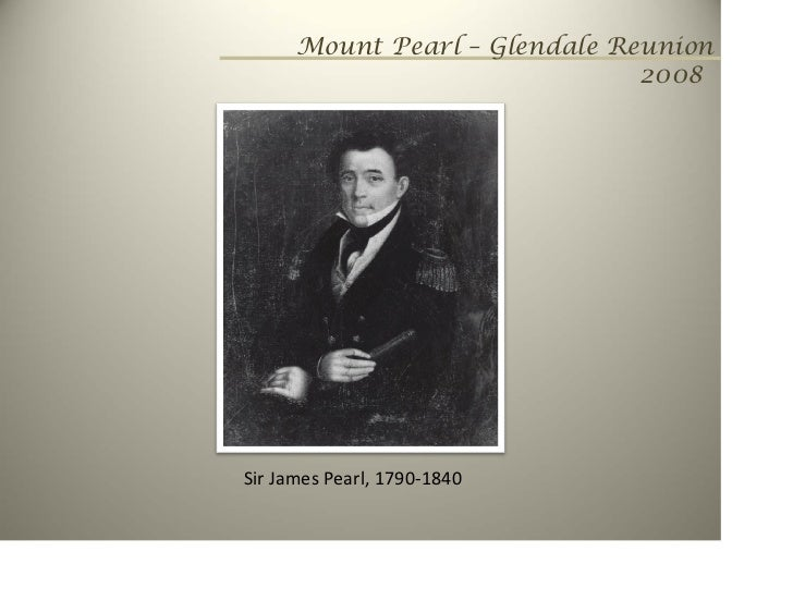 Mount Pearl – Glendale Reunion                                2008     Sir James Pearl, 1790‐1840