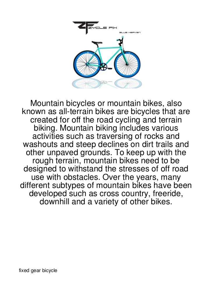 Mountain bicycles or mountain bikes, alsoknown as all-terrain bikes are bicycles that are    created for off the road cycl...