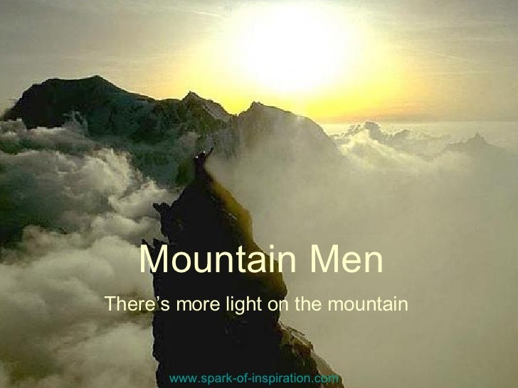 Mountain Men There's more light on the mountain   www.spark-of-inspiration.com