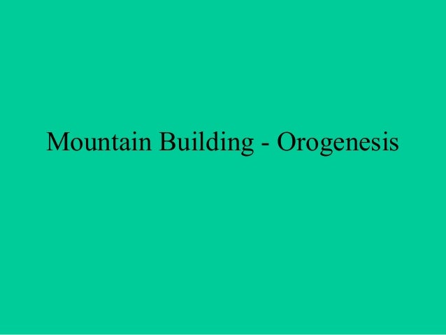 Mountain Building - Orogenesis