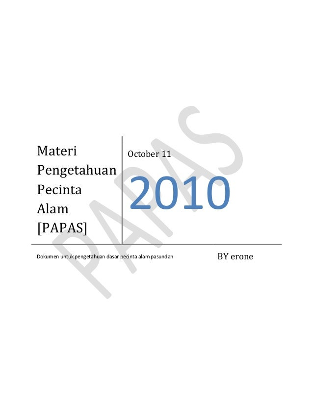 Materi Pengetahuan Pecinta Alam [PAPAS]  October 11  2010  Dokumen untuk pengetahuan dasar pecinta alam pasundan  BY erone