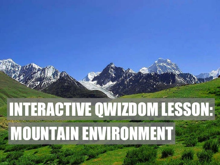 The Mountain Environment Next Page Enter name and send INTERACTIVE QWIZDOM LESSON: MOUNTAIN ENVIRONMENT