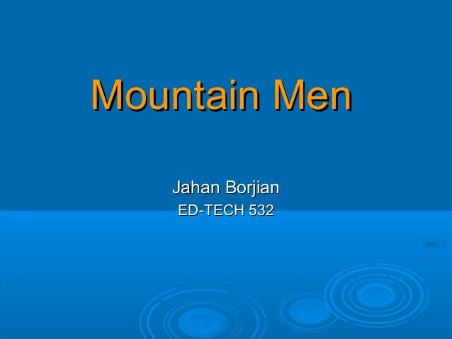 Mountain MenMountain MenJahan BorjianJahan BorjianED-TECH 532ED-TECH 532