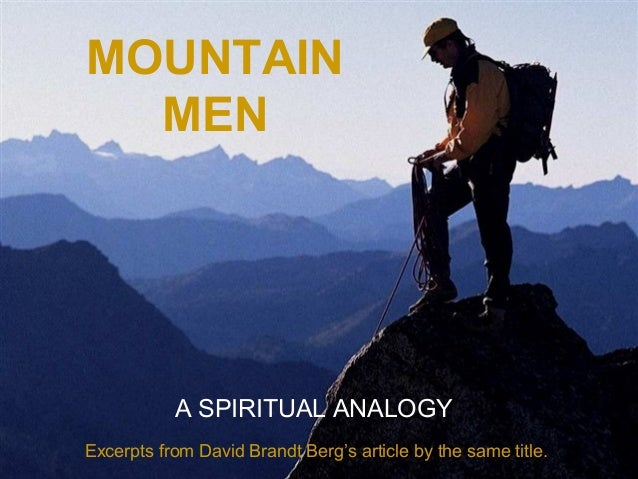 MOUNTAIN MEN ♫ Turn on your speakers! CLICK TO ADVANCE SLIDES  A SPIRITUAL ANALOGY Excerpts from David Brandt Berg's artic...