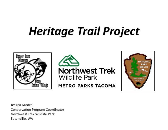 Heritage  Trail  Project    Jessica  Moore     Conserva.on  Program  Coordinator   Northwest  Trek  ...