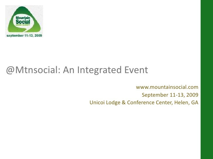@Mtnsocial: An Integrated Event<br />www.mountainsocial.com<br />September 11-13, 2009<br />Unicoi Lodge & Conference Cent...