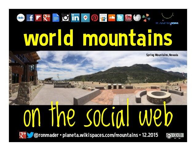 world mountains @ronmader • planeta.wikispaces.com/mountains •12.2015 on the social web Spring Mountains, Nevada