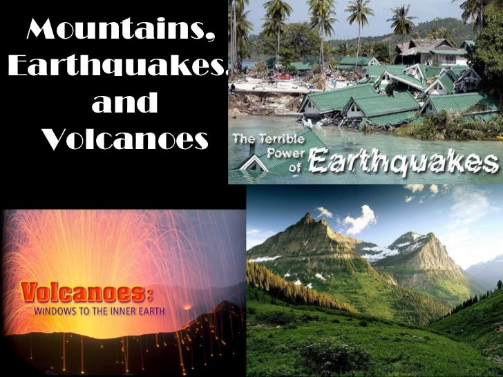 Mountains, earthquakes, and volcanoes