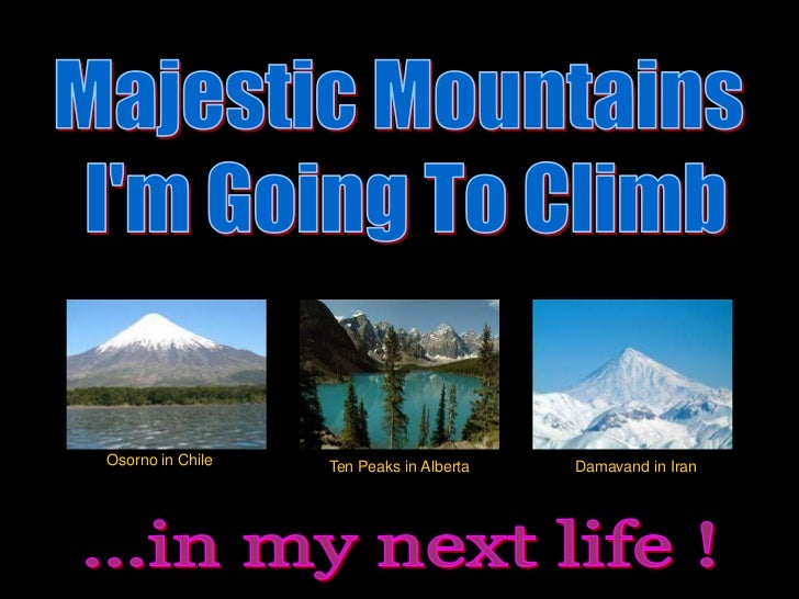 Osorno in Chile   Ten Peaks in Alberta   Damavand in Iran