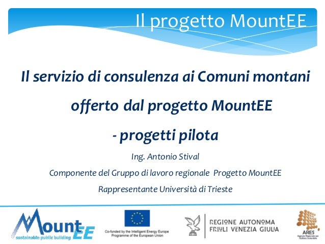 Il progetto MountEE Il servizio di consulenza ai Comuni montani offerto dal progetto MountEE  - progetti pilota Ing. Anton...