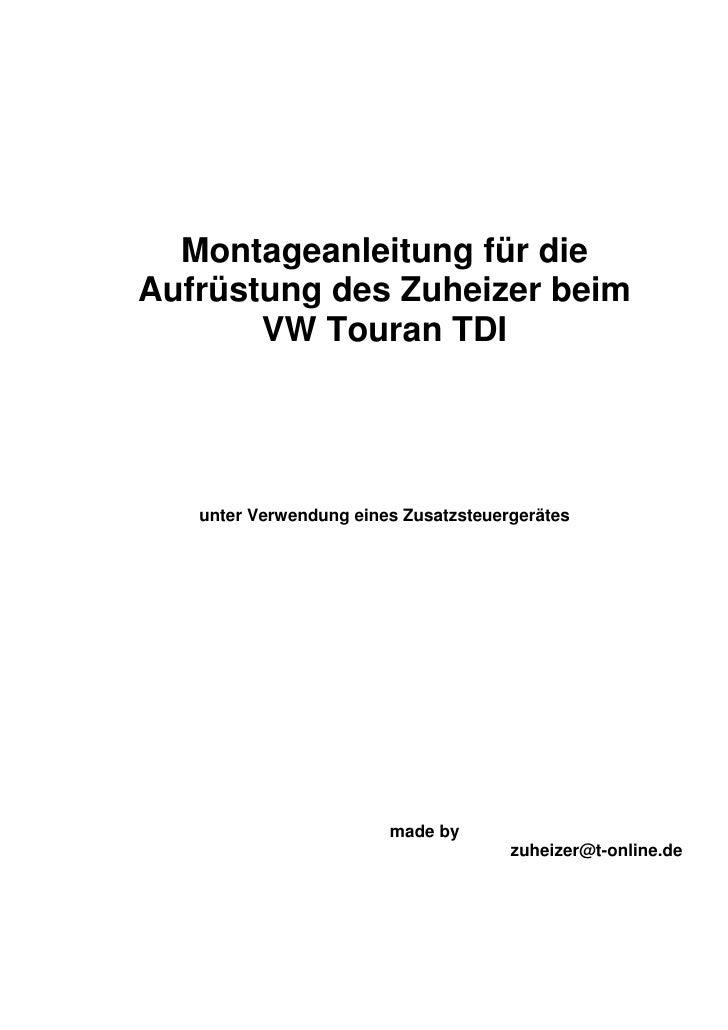 Montageanleitung für die Aufrüstung des Zuheizer beim        VW Touran TDI        unter Verwendung eines Zusatzsteuergerät...