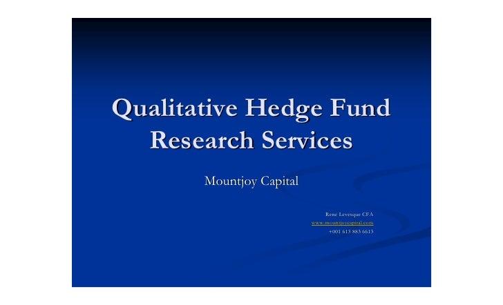 Qualitative Hedge Fund   Research Services        Mountjoy Capital                                Rene Levesque CFA       ...