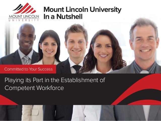 Mount Lincoln University In a Nutshell  Committed to Your Success  Playing its Part in the Establishment of Competent Work...