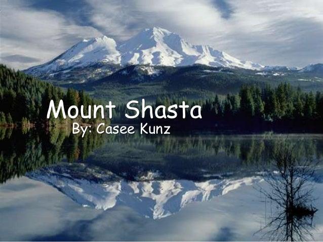 Mount Shasta By: Casee Kunz
