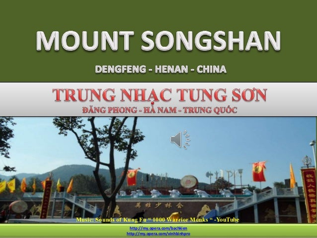 "SONGSHAN HENAN-CHINA http://my.opera.com/bachkien http://my.opera.com/vinhbinhpro Music: Sounds of Kung Fu "" 1000 Warrior ..."