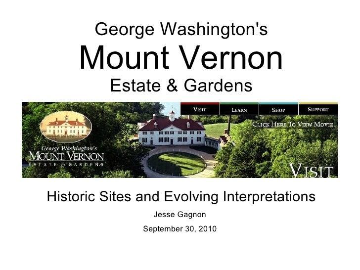 George Washington's Mount Vernon Estate & Gardens Historic Sites and Evolving Interpretations Jesse Gagnon September 30, 2...
