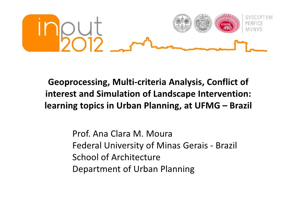 Geoprocessing, Multi-criteria Analysis, Conflict ofinterest and Simulation of Landscape Intervention:learning topics in Ur...