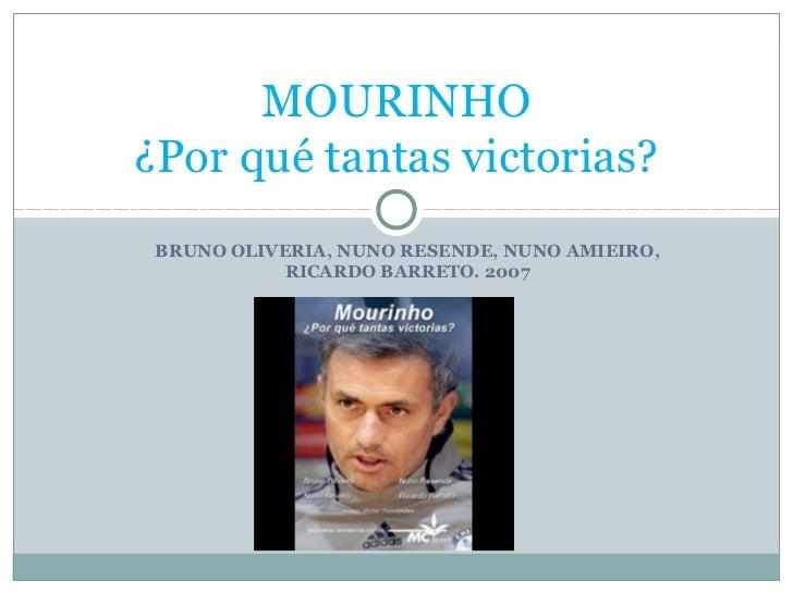 MOURINHO¿Por qué tantas victorias? BRUNO OLIVERIA, NUNO RESENDE, NUNO AMIEIRO,            RICARDO BARRETO. 2007