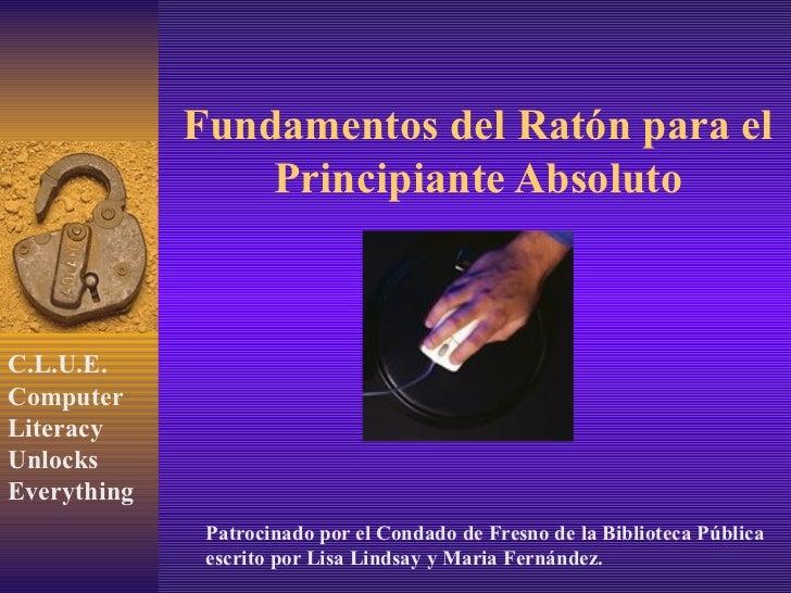 Fundamentos del Ratón para el Principiante Absoluto Patrocinado por el Condado de Fresno de la Biblioteca Pública escrito ...