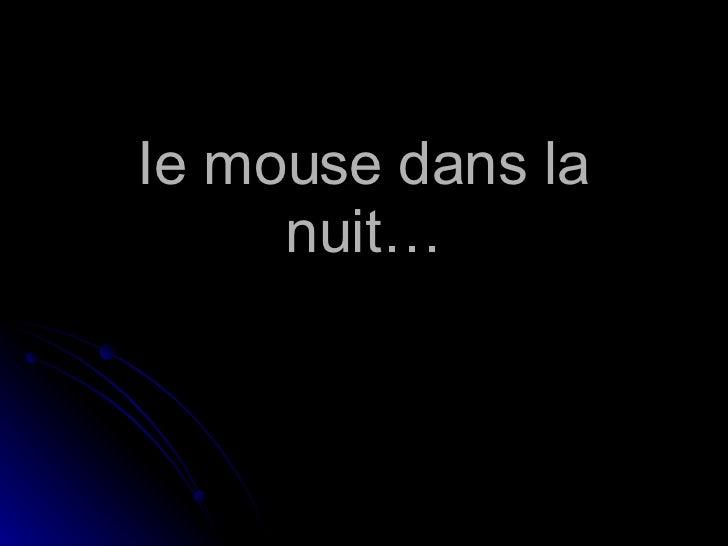 Ie mouse dans la nuit…