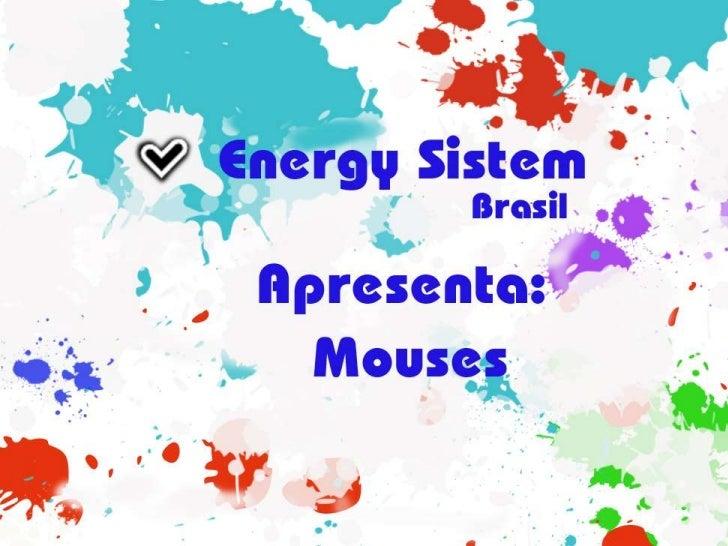 EnerySistemBrasilApresenta:Mouse<br />